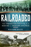 Railroaded The Transcontinentals and the Making of Modern America 1st 2012 9780393342376 Front Cover