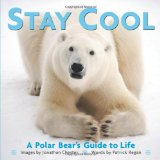 Stay Cool A Polar Bear's Guide to Life 2010 9780740791376 Front Cover