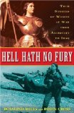 Hell Hath No Fury True Stories of Women at War from Antiquity to Iraq 2008 9780307346377 Front Cover