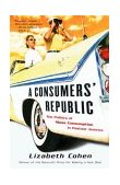 Consumers' Republic The Politics of Mass Consumption in Postwar America 2003 9780375707377 Front Cover