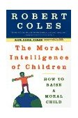 Moral Intelligence of Children How to Raise a Moral Child 1998 9780452279377 Front Cover