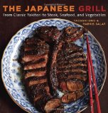 Japanese Grill From Classic Yakitori to Steak, Seafood, and Vegetables [a Cookbook] 2011 9781580087377 Front Cover
