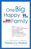 One Big Happy Family 18 Writers Talk about Open Adoption, Mixed Marriage, Polyamory, Househusbandry, Single Motherhood, and Other Realities of Truly Modern Love 1st 2010 9781594484377 Front Cover