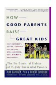 How Good Parents Raise Great Kids The Six Essential Habits of Highly Successful Parents 1996 9780446671378 Front Cover