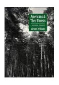 Americans and Their Forests A Historical Geography 1992 9780521428378 Front Cover