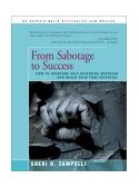 From Sabotage to Success How to Overcome Self-Defeating Behavior and Reach Your True Potential 2002 9780595254378 Front Cover