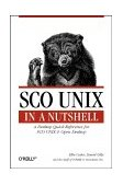 SCO UNIX in a Nutshell A Desktop Quick Reference for SCO UNIX and Open Desktop 1994 9781565920378 Front Cover