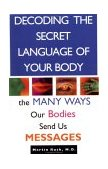 Decoding the Secret Language of Your Body The Many Ways Our Bodies Send Us Messages 1994 9780671872380 Front Cover