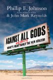 Against All Gods What's Right and Wrong about the New Atheism 2010 9780830837380 Front Cover