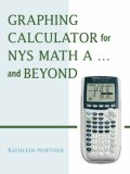 Graphing Calculator for NYS Math A and Beyond 2006 9781425101381 Front Cover