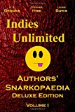Indies Unlimited: Authors' Snarkopaedia Volume 1 Deluxe Edition 2013 9781480267381 Front Cover