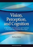 Vision, Perception, and Cognition A Manual for the Evaluation and Treatment of the Adult with Acquired Brain Injury