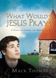 What Would Jesus Pray? A Story to Change the World 2006 9781590527382 Front Cover