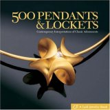 500 Pendants and Lockets Contemporary Interpretations of Classic Adornments 2008 9781600590382 Front Cover