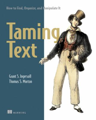 Taming Text How to Find, Organize, and Manipulate It 2013 9781933988382 Front Cover