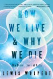 How We Live and Why We Die The Secret Lives of Cells 2011 9780393339383 Front Cover