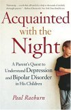 Acquainted with the Night A Parent's Quest to Understand Depression and Bipolar Disorder in His Children 1st 2005 9780767914383 Front Cover