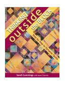 Thinking Outside the Block Step by Step to Dynamic Quilts 2011 9781571202383 Front Cover