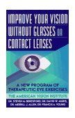 Improve Your Vision Without Glasses or Contact Lenses 1996 9780684814384 Front Cover