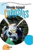Rhode Island Curiosities Quirky Characters, Roadside Oddities and Other Offbeat Stuff 2007 9780762743384 Front Cover