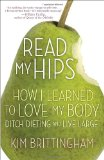 Read My Hips How I Learned to Love My Body, Ditch Dieting, and Live Large 2011 9780307464385 Front Cover