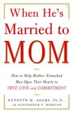 When He's Married to Mom How to Help Mother-Enmeshed Men Open Their Hearts to True Love and Commitment 2007 9780743291385 Front Cover