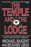Temple and the Lodge The Strange and Fascinating History of the Knights Templar and the Freemasons 2011 9781611450385 Front Cover