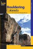 Bouldering Colorado More Than 700 Premier Boulders Throughout the State 2008 9780762736386 Front Cover