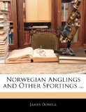 Norwegian Anglings and Other Sportings 2010 9781144285386 Front Cover