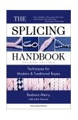 Splicing Handbook : Techniques for Modern and Traditional Ropes 2nd 2000 9780071354387 Front Cover