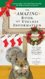 Amazing Book of Useless Information (Holiday Edition) More Things You Didn't Need to Know but Are about to Find Out 2011 9780399537387 Front Cover