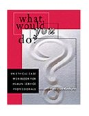 What Would You Do? An Ethical Case Workbook for Human Service Professionals 1998 9780534349387 Front Cover
