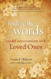 Finding the Words Candid Conversations with Loved Ones 2009 9781556438387 Front Cover