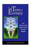 Tree of Ecstasy An Advanced Manual of Sex Magic 1999 9781578630387 Front Cover