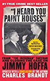 """I Heard You Paint Houses Frank """"the Irishman"""" Sheeran and Closing the Case on Jimmy Hoffa 2016 9781586422387 Front Cover"""