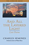 And All the Layered Light Last Poems 2007 9781603060387 Front Cover