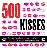 500 Kisses Inventive, Tantalizing, and Lust Ways to Kiss, Lick, Nibble and Excite the Lover in Your Life! 2010 9781604331387 Front Cover