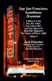 Gay San Francisco A Memoir of the Sex, Art, Salon, Pop Culture War, and Gay History of DRUMMER Magazine: the Titanic 1970s to 1999: Eyewitness DRUMMER Vol 1 2006 9781890834388 Front Cover