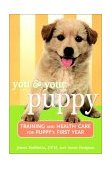 You and Your Puppy Training and Health Care for Your Puppy's First Year 2000 9780764562389 Front Cover