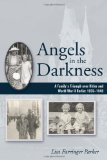 Angels in the Darkness A Family's Triumph over Hitler and World War II Berlin, � 1935-1949 2011 9781604944389 Front Cover