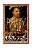 Autobiography of Henry VIII With Notes by His Fool, Will Somers: a Novel 1st 1998 Revised 9780312194390 Front Cover