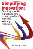 Simplifying Innovation : Doubling speed to market and new product profits - with your existing Resources 2010 9780615329390 Front Cover