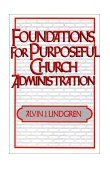 Foundations for Purposeful Church Administration 1965 9780687133390 Front Cover