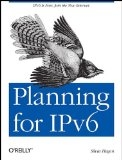 Planning for IPv6 IPv6 Is Now. Join the New Internet 2011 9781449305390 Front Cover