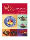 Fast, Fun and Easy Fabric Bowls 5 Reversible Shapes to Use and Display 2003 9781571202390 Front Cover