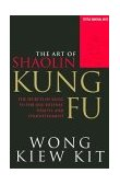 Art of Shaolin Kung Fu The Secrets of Kung Fu for Self-Defense, Health, and Enlightenment 2002 9780804834391 Front Cover
