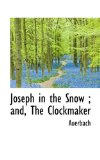 Joseph in the Snow; and, the Clockmaker 2009 9781116684391 Front Cover