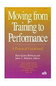 Moving from Training to Performance A Practical Guidebook 1st 1998 9781576750391 Front Cover