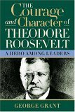 Courage and Character of Theodore Roosevelt 2005 9781581824391 Front Cover
