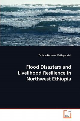 Flood Disasters and Livelihood Resilience in Northwest Ethiopi 2011 9783639358391 Front Cover